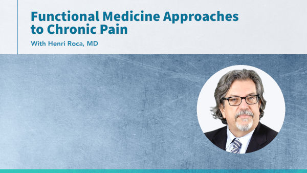 Dr. Henri Roca on Functional Medicine Approaches to Chronic Pain (copy)